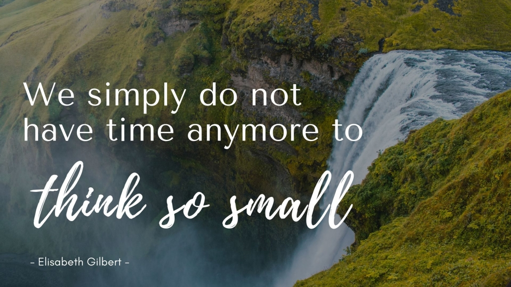 We dont have time to think so small
